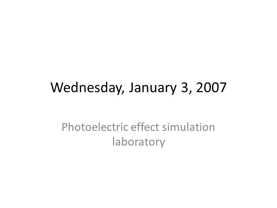 Wednesday, January 3, 2007 Photoelectric effect simulation laboratory