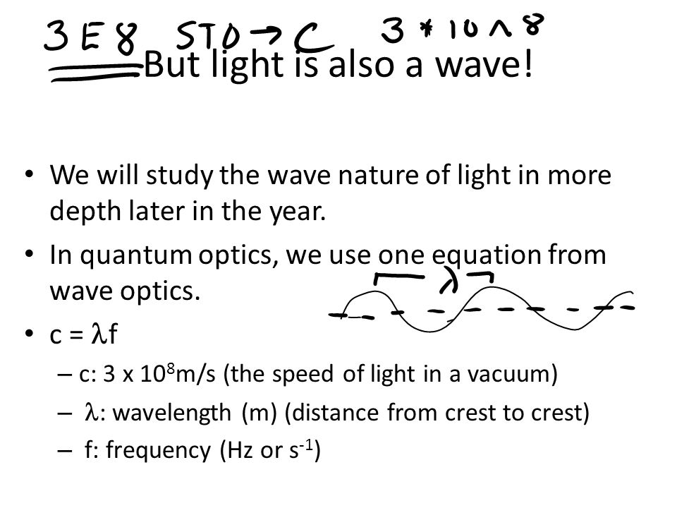 But light is also a wave. We will study the wave nature of light in more depth later in the year.
