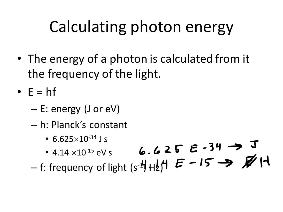 Calculating photon energy The energy of a photon is calculated from it the frequency of the light.