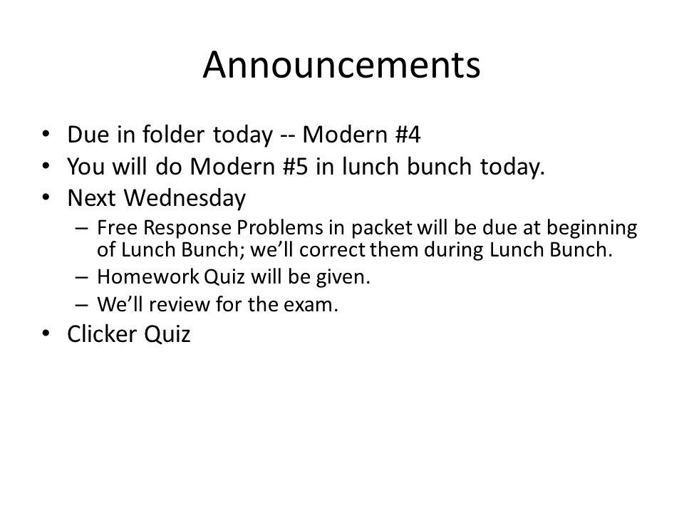 Announcements Due in folder today -- Modern #4 You will do Modern #5 in lunch bunch today.