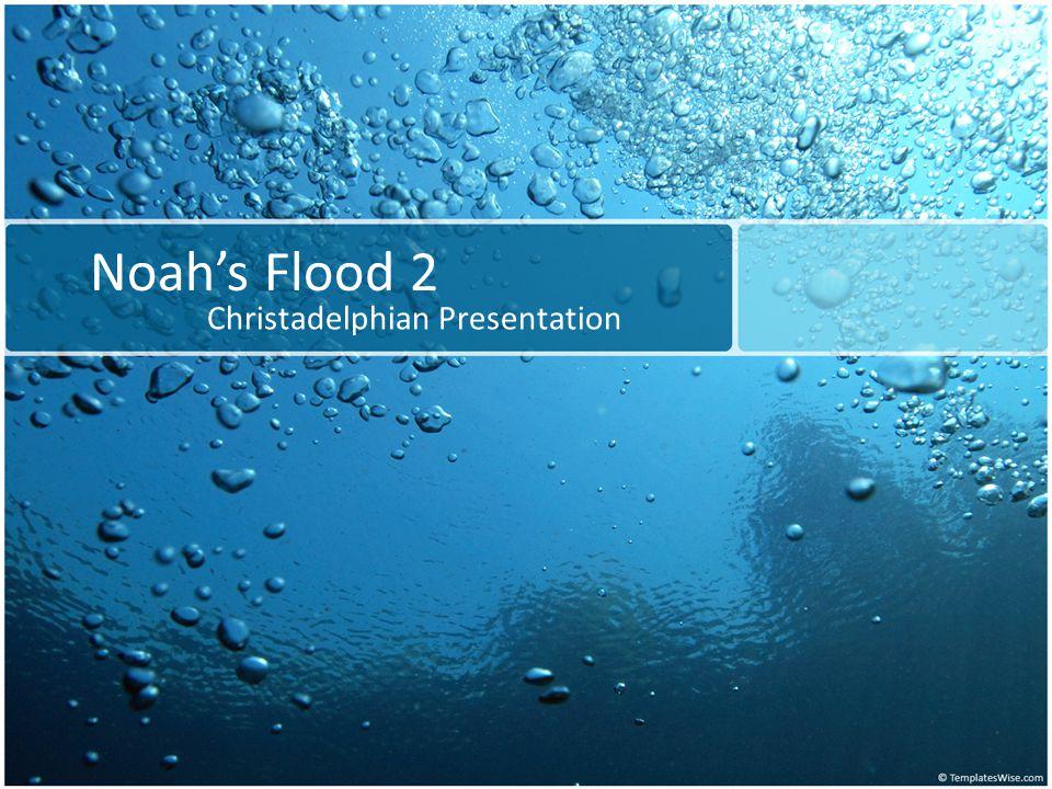 Noah's Flood 2 Christadelphian Presentation