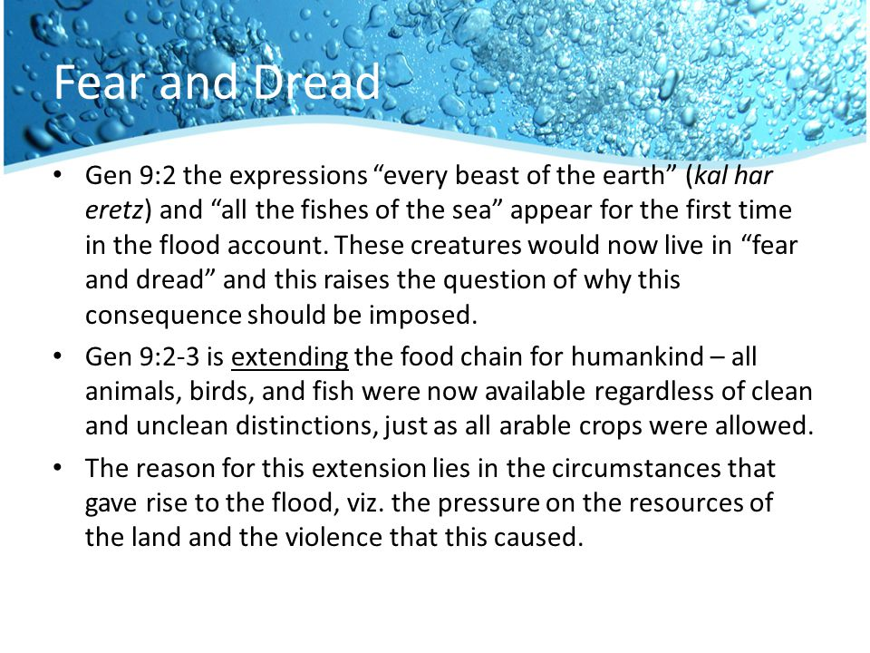 Fear and Dread Gen 9:2 the expressions every beast of the earth (kal har eretz) and all the fishes of the sea appear for the first time in the flood account.