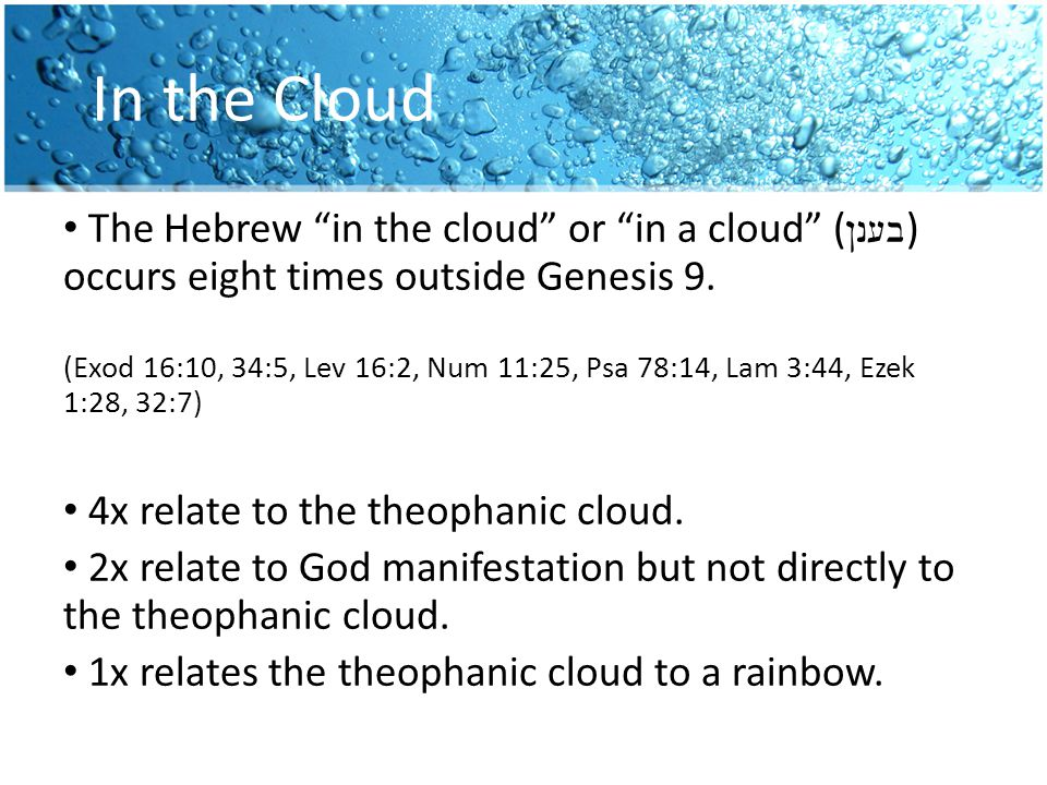 In the Cloud The Hebrew in the cloud or in a cloud ( !n[b ) occurs eight times outside Genesis 9.