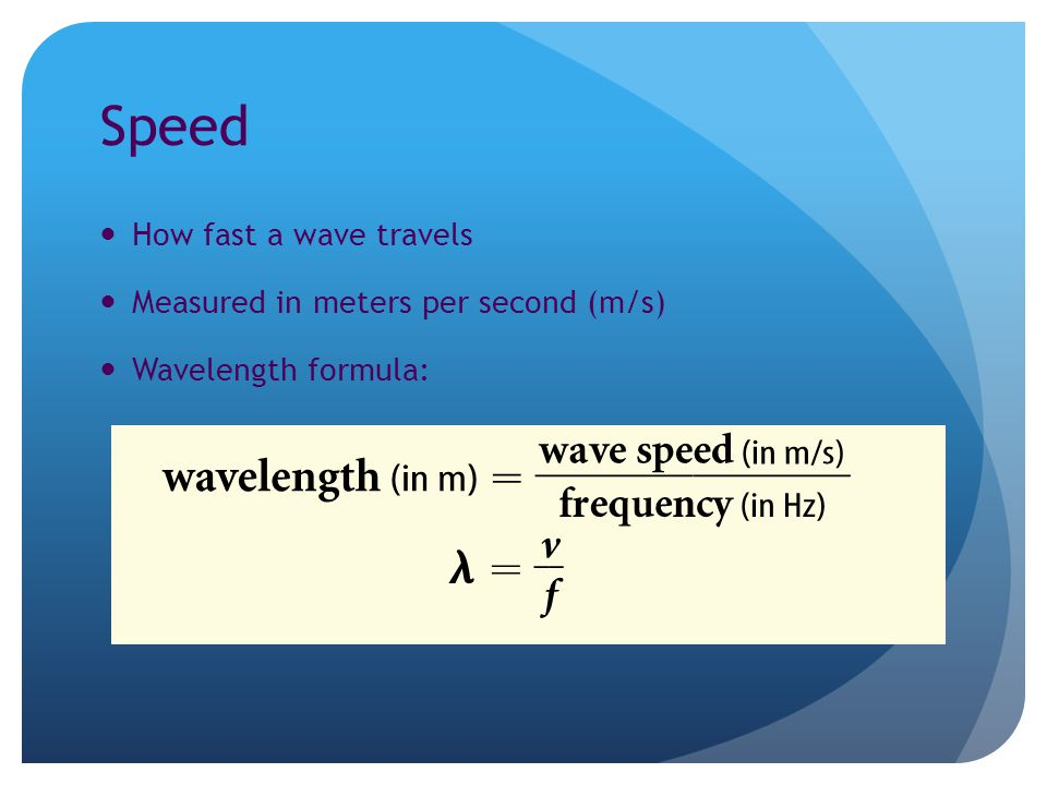 Speed How fast a wave travels Measured in meters per second (m/s) Wavelength formula: