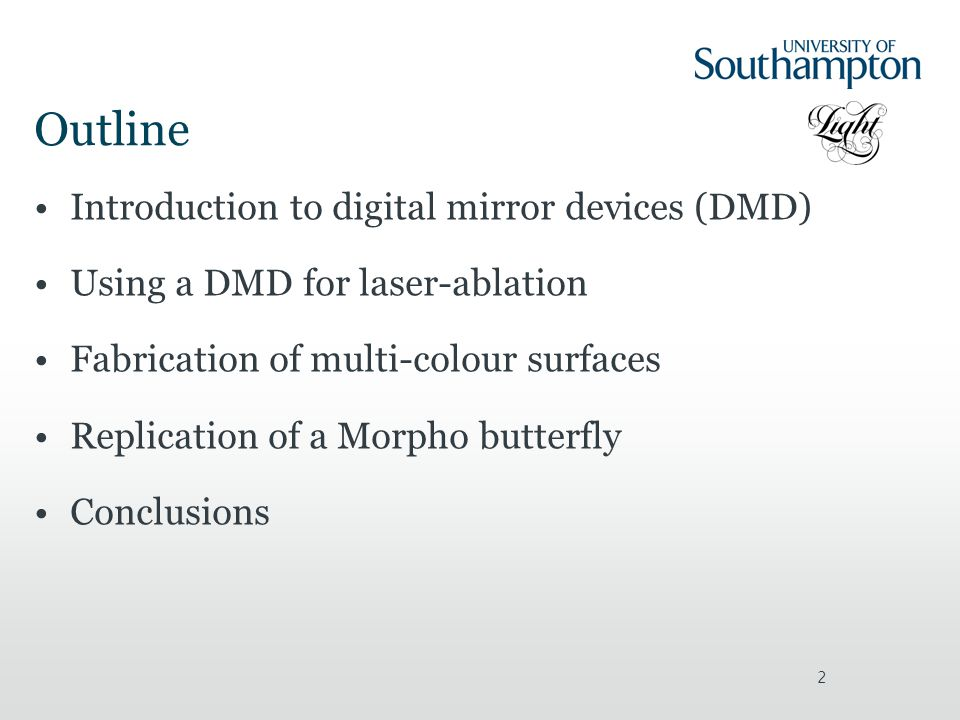 2 Outline Introduction to digital mirror devices (DMD) Using a DMD for laser-ablation Fabrication of multi-colour surfaces Replication of a Morpho butterfly Conclusions