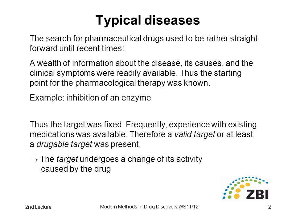 2nd Lecture Modern Methods in Drug Discovery WS11/12 2 Typical diseases The search for pharmaceutical drugs used to be rather straight forward until r