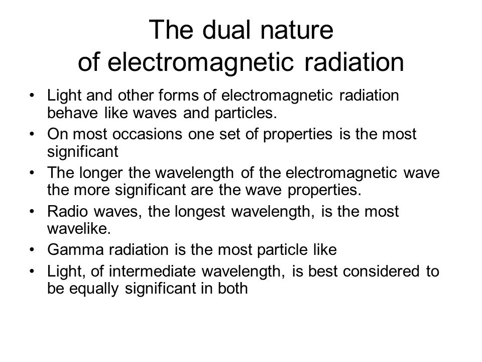 The particle like nature of light Light also produces photoelectric emission which can only be explained by treating light as a stream of particles. T