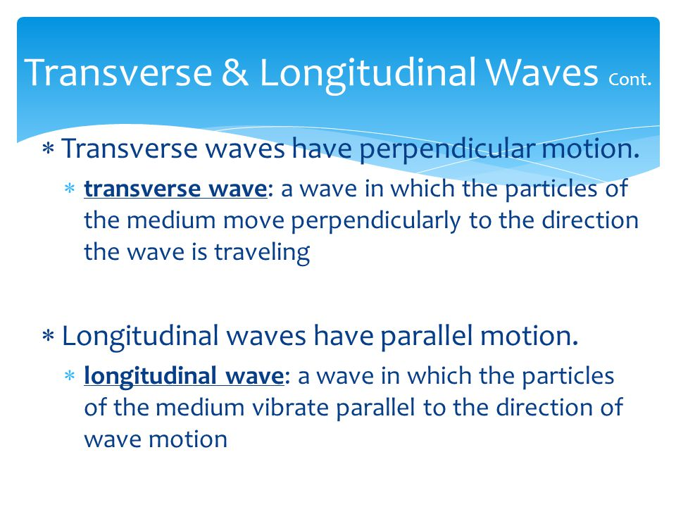 〉 What is the difference between a transverse wave and longitudinal wave? 〉 A transverse wave is a wave in which the wave motion is perpendicular to t
