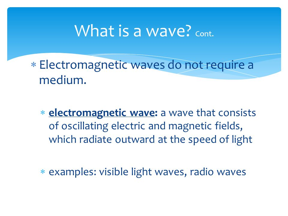 〉 What does a wave carry? 〉 A wave is a disturbance that carries energy through matter or space. 〉 Most waves travel through a medium.  medium: a phy