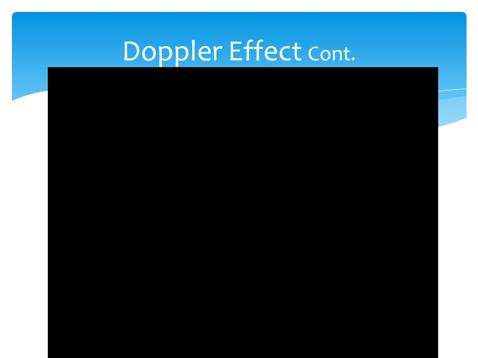  Frequency changes when the source of waves is moving.  Doppler effect: an observed change in the frequency of a wave when the source or observer is