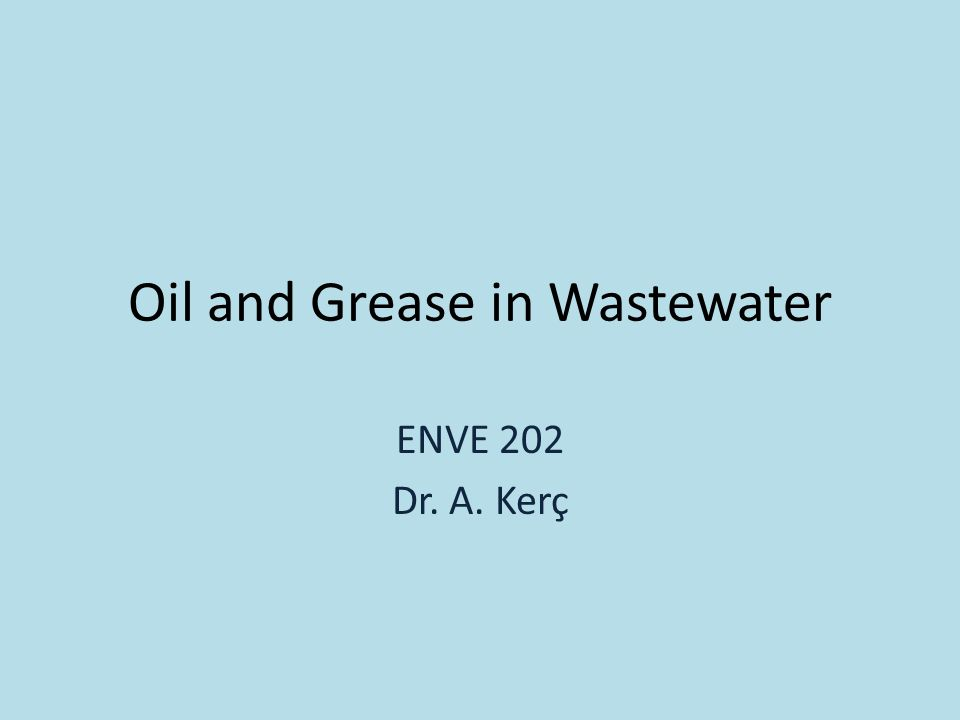 Oil and Grease in Wastewater ENVE 202 Dr. A. Kerç