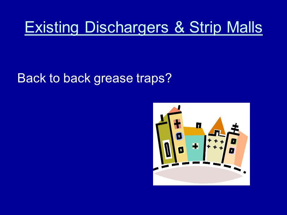 Existing Dischargers & Strip Malls Back to back grease traps?
