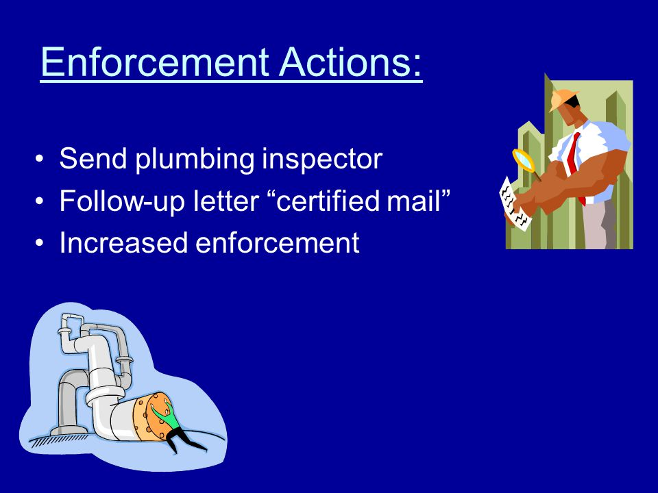 "Enforcement Actions: Send plumbing inspector Follow-up letter ""certified mail"" Increased enforcement"