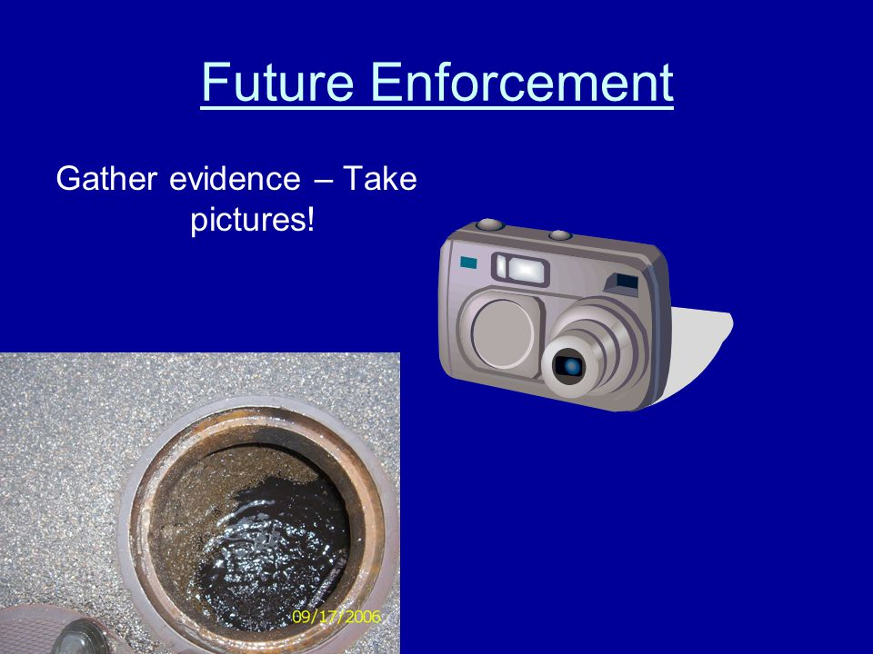 Future Enforcement Gather evidence – Take pictures!