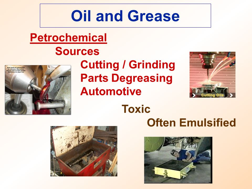 Petrochemical Sources Cutting / Grinding Parts Degreasing Automotive Oil and Grease Toxic Often Emulsified