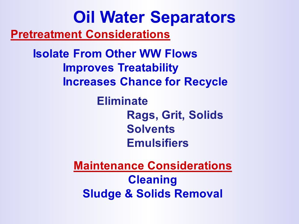 Oil Water Separators Pretreatment Considerations Maintenance Considerations Cleaning Sludge & Solids Removal Eliminate Rags, Grit, Solids Solvents Emu