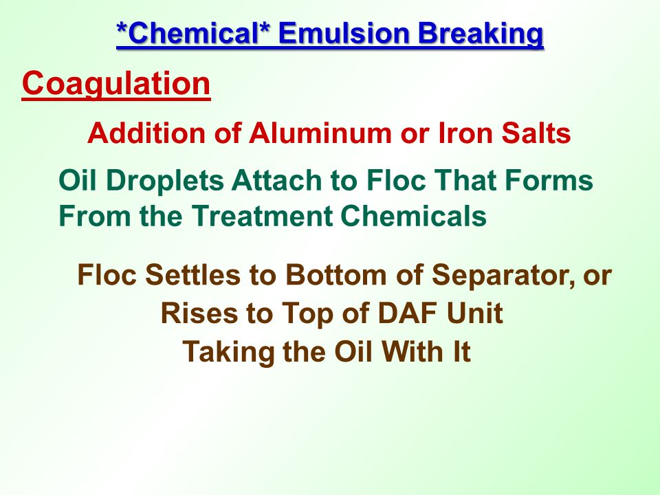 Coagulation Addition of Aluminum or Iron Salts Oil Droplets Attach to Floc That Forms From the Treatment Chemicals *Chemical* Emulsion Breaking Floc S