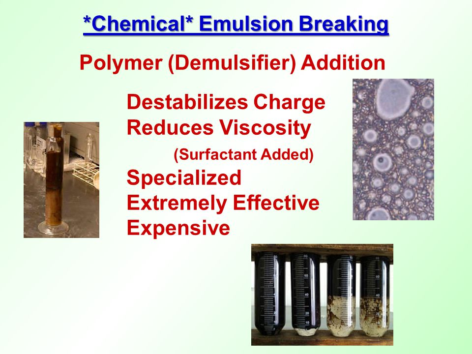 Polymer (Demulsifier) Addition Destabilizes Charge Reduces Viscosity (Surfactant Added) Specialized Extremely Effective Expensive *Chemical* Emulsion