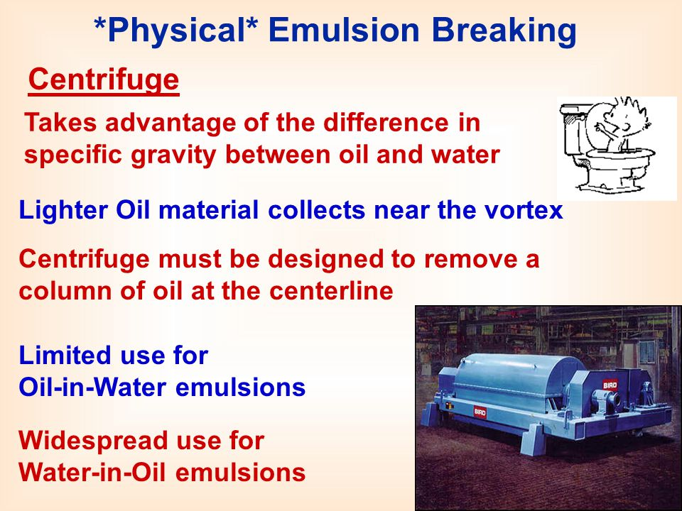 *Physical* Emulsion Breaking Takes advantage of the difference in specific gravity between oil and water Lighter Oil material collects near the vortex