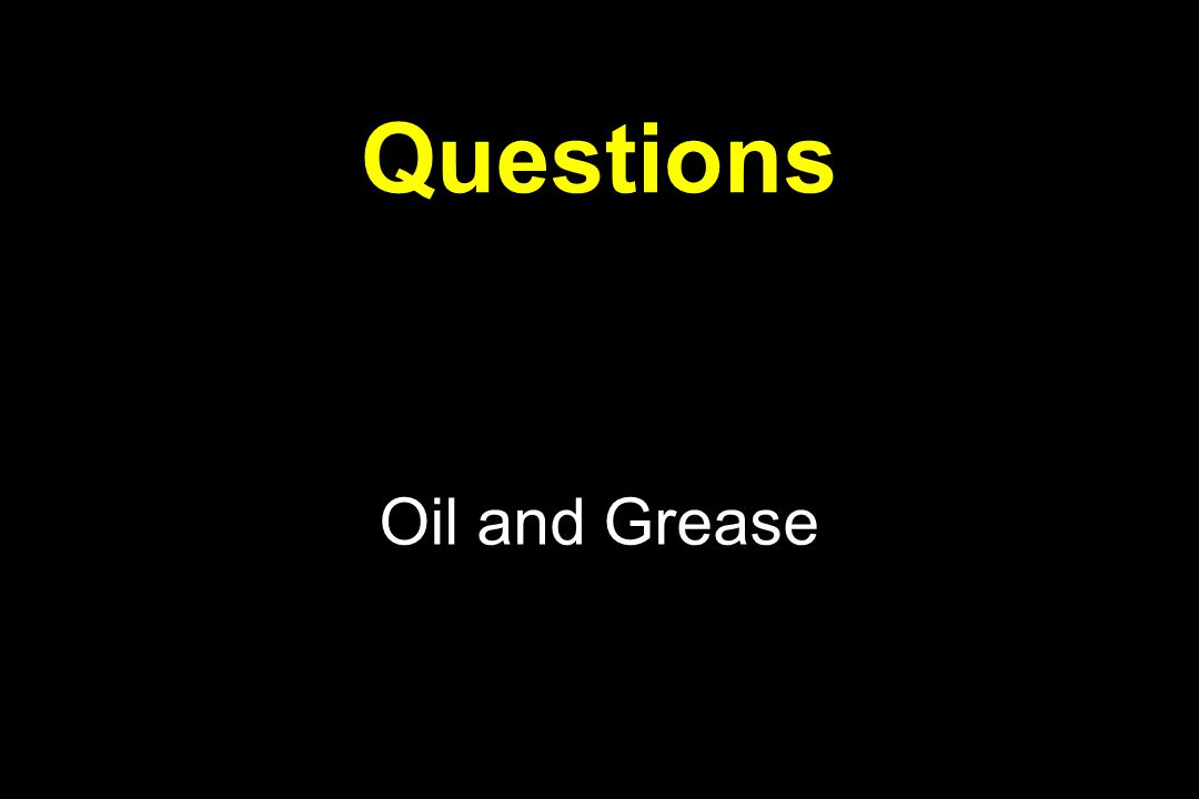 Questions Oil and Grease