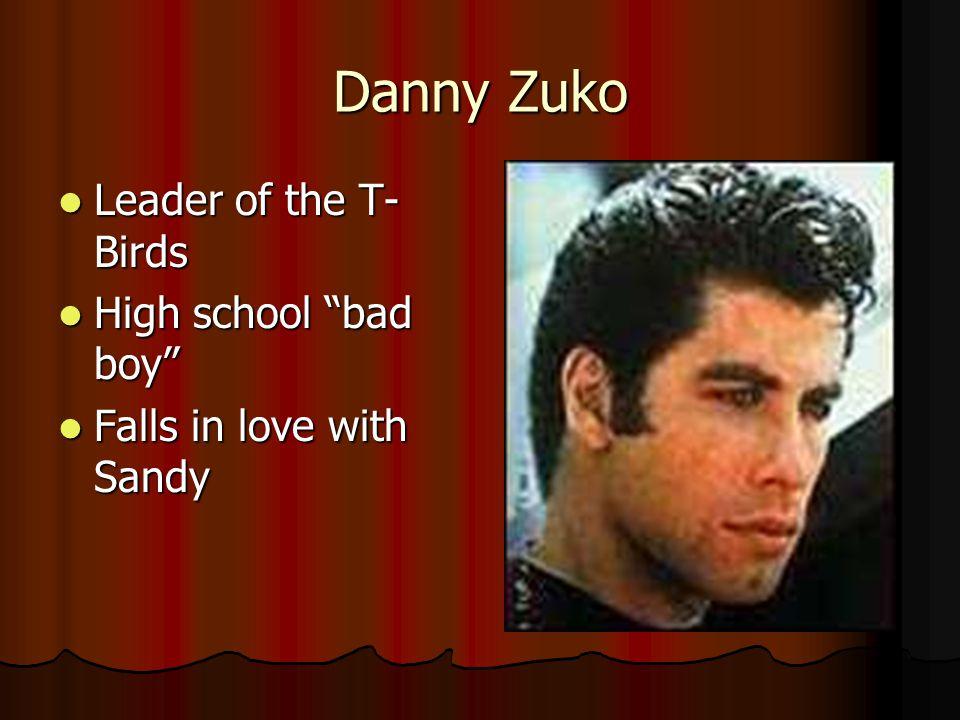 Sandy Olsen Exchanged student from Australia Exchanged student from Australia High school goody-two-shoes High school goody-two-shoes Falls in love with Danny Zuko Falls in love with Danny Zuko