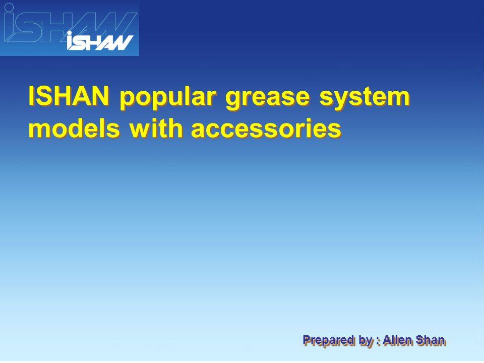 ISHAN Piston Grease Lubricator Line YGL-S08 (800 cc cup) DG series distributors YGL-S120 (1200 cc cup) YGL-S04 (400 cc grease cartridge) Grease Lubricator Models Cooperating Distributor Models