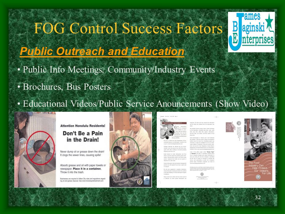 32 FOG Control Success Factors Public Outreach and Education Public Info Meetings, Community/Industry Events Brochures, Bus Posters Educational Videos/Public Service Anouncements (Show Video)