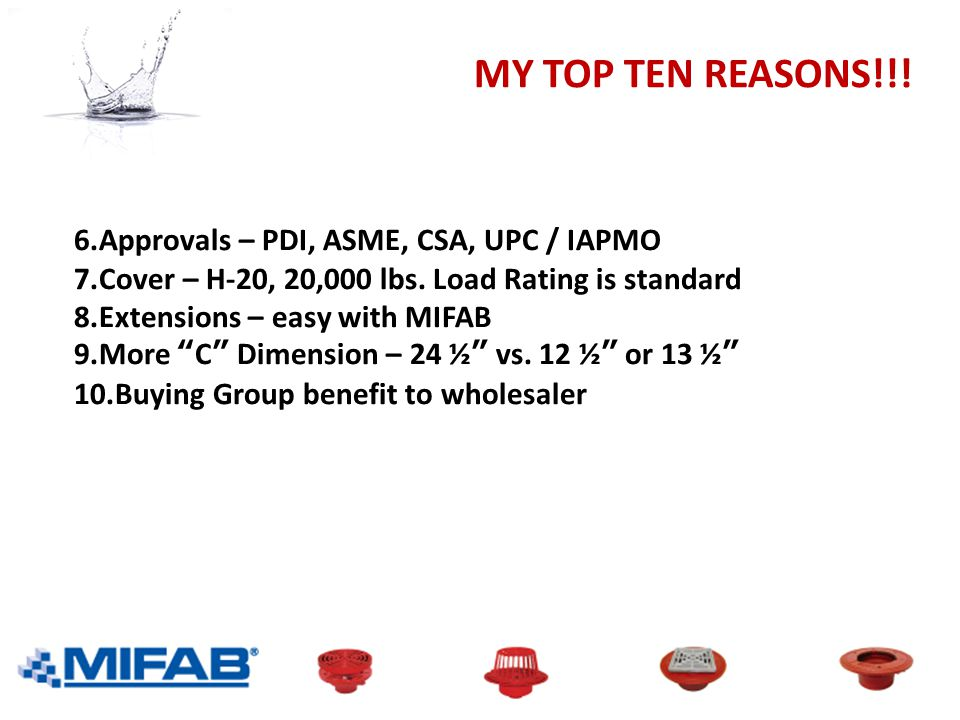 MY TOP TEN REASONS!!! 6.Approvals – PDI, ASME, CSA, UPC / IAPMO 7.Cover – H-20, 20,000 lbs. Load Rating is standard 8.Extensions – easy with MIFAB 9.M
