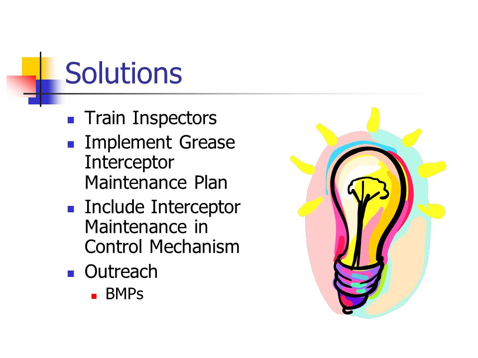Solutions Train Inspectors Implement Grease Interceptor Maintenance Plan Include Interceptor Maintenance in Control Mechanism Outreach BMPs