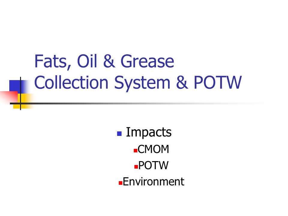 Fats, Oil & Grease Collection System & POTW Impacts CMOM POTW Environment