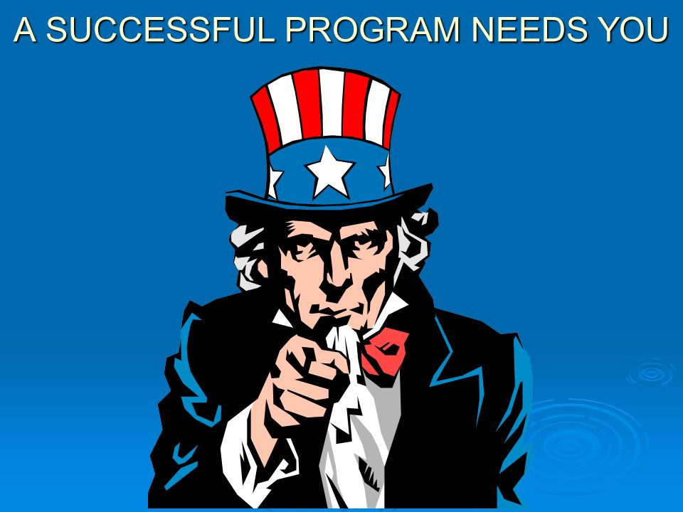 A SUCCESSFUL PROGRAM NEEDS YOU