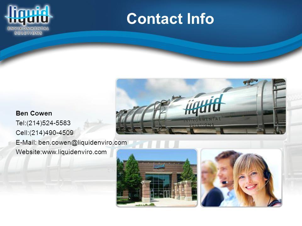 Contact Info Ben Cowen Tel:(214)524-5583 Cell:(214)490-4509 E-Mail: ben.cowen@liquidenviro.com Website:www.liquidenviro.com