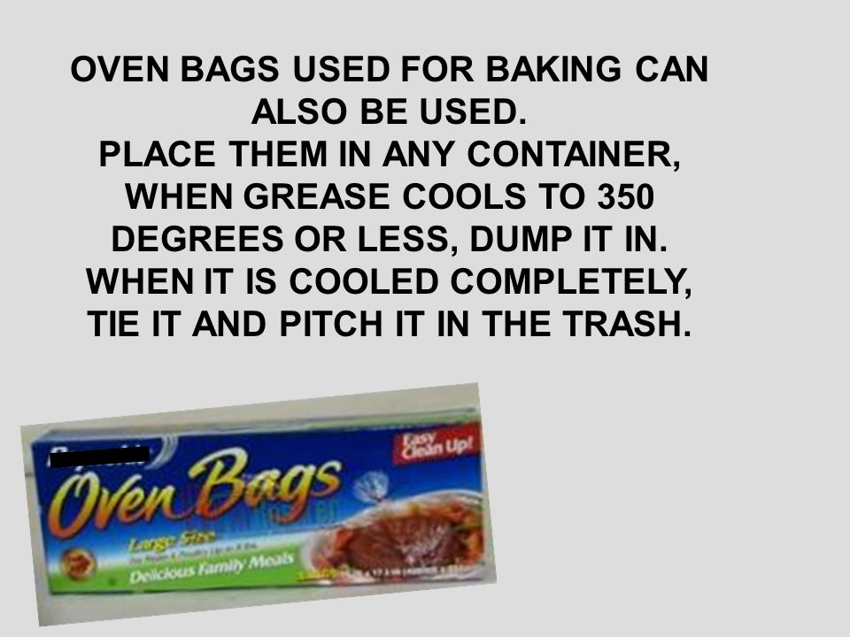 OVEN BAGS USED FOR BAKING CAN ALSO BE USED.