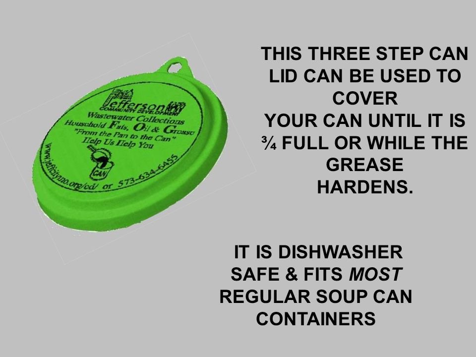 THIS THREE STEP CAN LID CAN BE USED TO COVER YOUR CAN UNTIL IT IS ¾ FULL OR WHILE THE GREASE HARDENS.