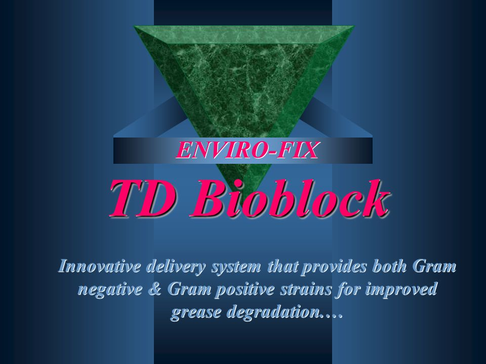 TD Bioblock ENVIRO-FIX TD Bioblock Innovative delivery system that provides both Gram negative & Gram positive strains for improved grease degradation