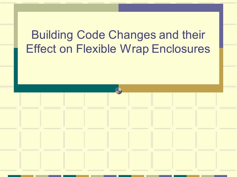 Building Code Changes and their Effect on Flexible Wrap Enclosures