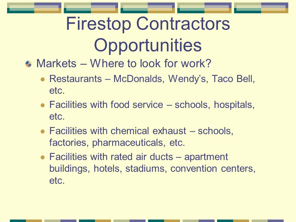 Firestop Contractors Opportunities Markets – Where to look for work? Restaurants – McDonalds, Wendy's, Taco Bell, etc. Facilities with food service –
