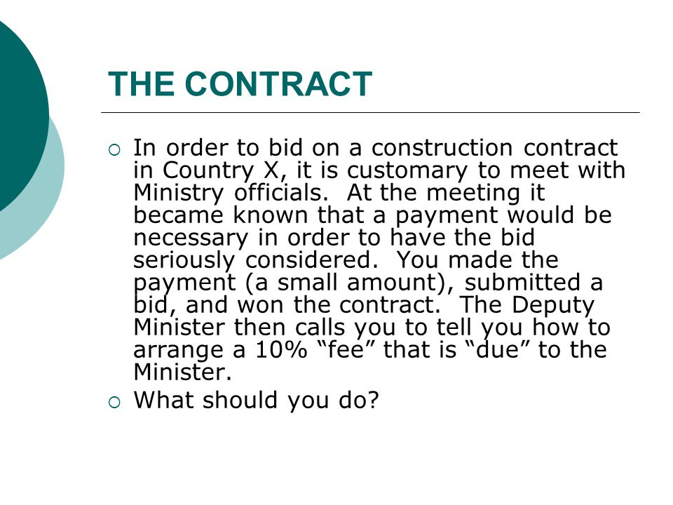 THE CONTRACT  In order to bid on a construction contract in Country X, it is customary to meet with Ministry officials.