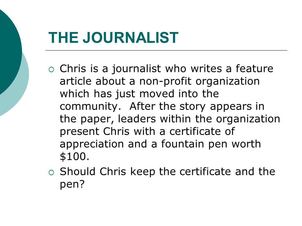 THE JOURNALIST  Chris is a journalist who writes a feature article about a non-profit organization which has just moved into the community.