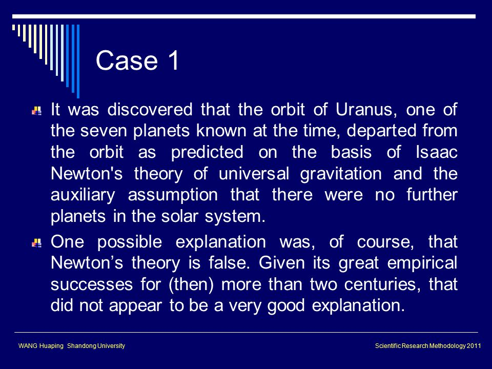 Case 1 It was discovered that the orbit of Uranus, one of the seven planets known at the time, departed from the orbit as predicted on the basis of Is