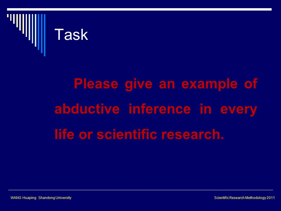 Task Please give an example of abductive inference in every life or scientific research.