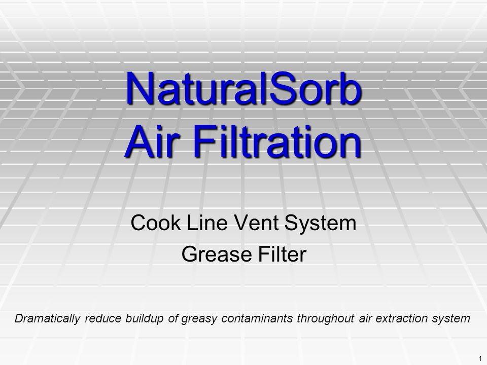 1 NaturalSorb Air Filtration Cook Line Vent System Grease Filter Dramatically reduce buildup of greasy contaminants throughout air extraction system