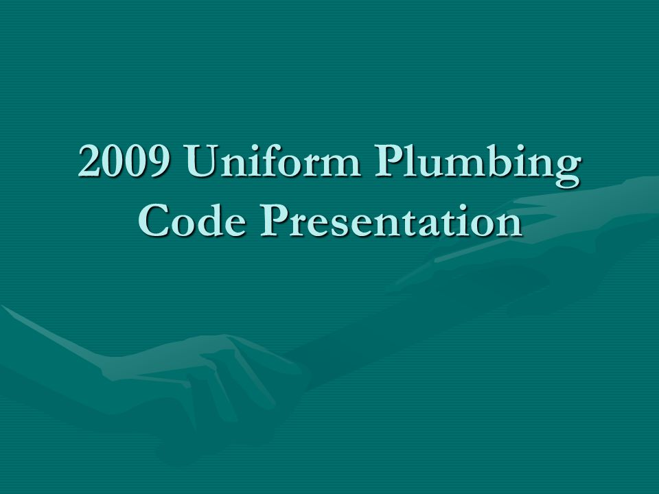 Purpose To review the contents, exemptions, exclusions and amendments pertaining to the newly adopted 2009 Uniform Plumbing Code as the Maine State Internal Plumbing Code.To review the contents, exemptions, exclusions and amendments pertaining to the newly adopted 2009 Uniform Plumbing Code as the Maine State Internal Plumbing Code.