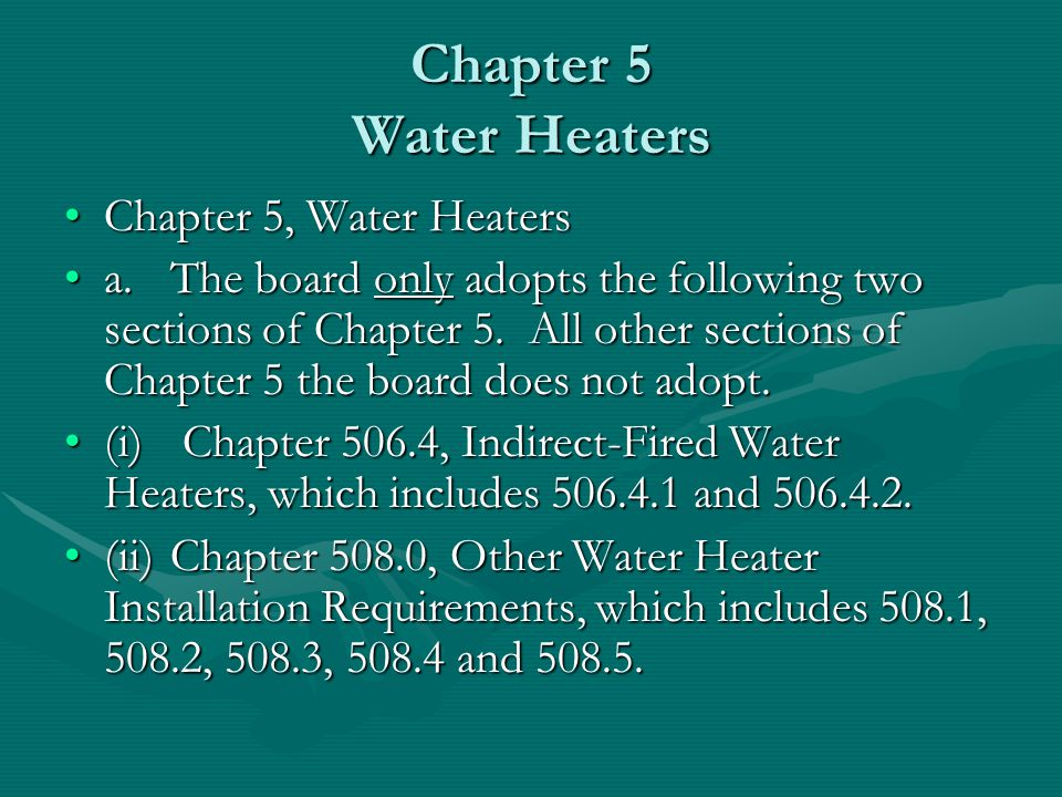 Chapter 5 Water Heaters Chapter 5, Water HeatersChapter 5, Water Heaters a.The board only adopts the following two sections of Chapter 5. All other se