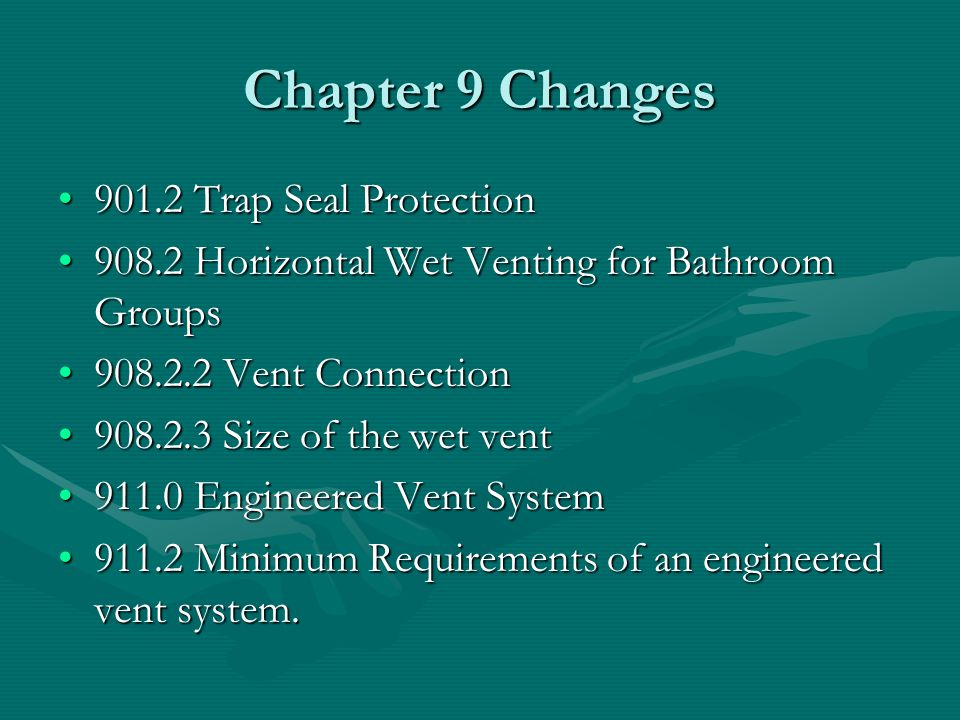 Chapter 9 Changes 901.2 Trap Seal Protection901.2 Trap Seal Protection 908.2 Horizontal Wet Venting for Bathroom Groups908.2 Horizontal Wet Venting fo