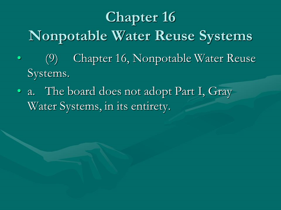 Chapter 16 Nonpotable Water Reuse Systems (9)Chapter 16, Nonpotable Water Reuse Systems.(9)Chapter 16, Nonpotable Water Reuse Systems. a.The board doe