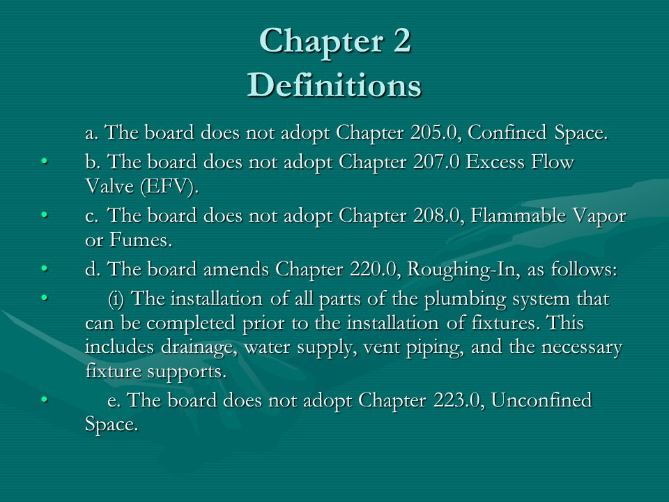 Chapter 2 Definitions a. The board does not adopt Chapter 205.0, Confined Space. b.The board does not adopt Chapter 207.0 Excess Flow Valve (EFV).b.Th
