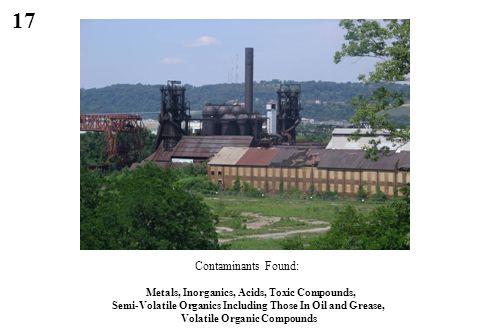 17 Contaminants Found: Metals, Inorganics, Acids, Toxic Compounds, Semi-Volatile Organics Including Those In Oil and Grease, Volatile Organic Compound
