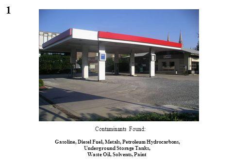 1 Gasoline, Diesel Fuel, Metals, Petroleum Hydrocarbons, Underground Storage Tanks, Waste Oil, Solvents, Paint Contaminants Found: