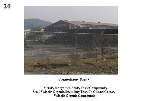 20 Contaminants Found: Metals, Inorganics, Acids, Toxic Compounds, Semi-Volatile Organics Including Those In Oil and Grease, Volatile Organic Compounds